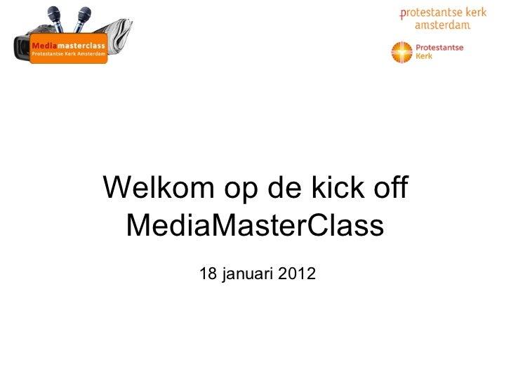 Welkom op de kick off MediaMasterClass 18 januari 2012