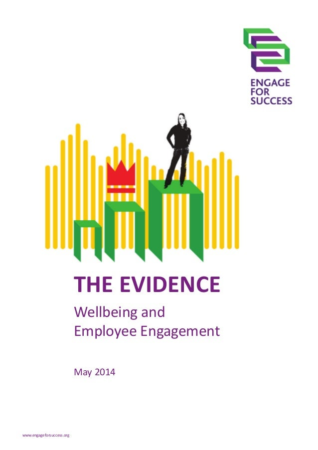 THE EVIDENCE Wellbeing and Employee Engagement May 2014 www.engageforsuccess.org