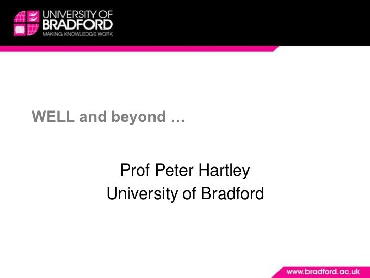 WELL and beyond …         Prof Peter Hartley        University of Bradford