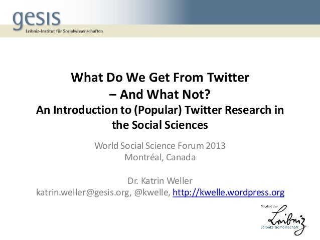 What Do We Get From Twitter – And What Not? An Introduction to (Popular) Twitter Research in the Social Sciences World Soc...