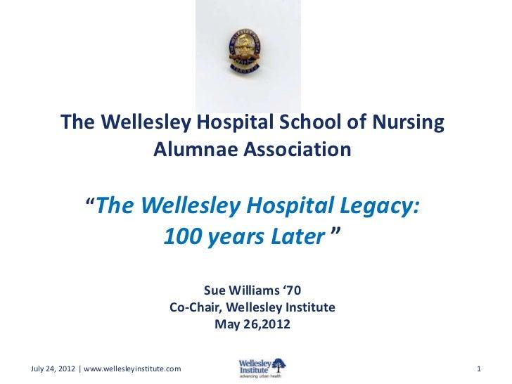 """The Wellesley Hospital School of Nursing                 Alumnae Association               """"The Wellesley Hospital Legacy:..."""