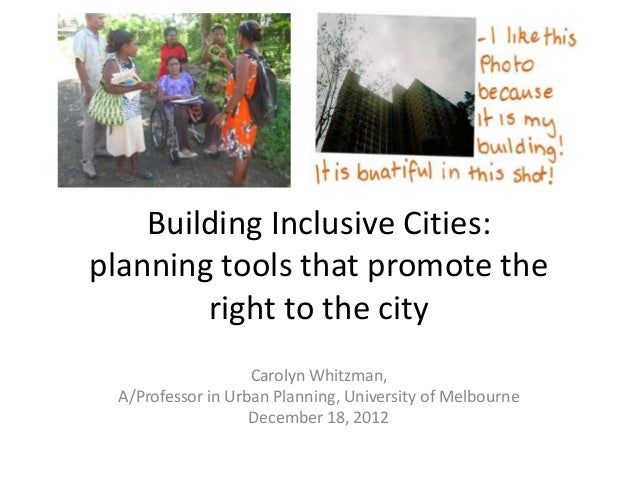Building Inclusive Cities:planning tools that promote the        right to the city                   Carolyn Whitzman, A/P...