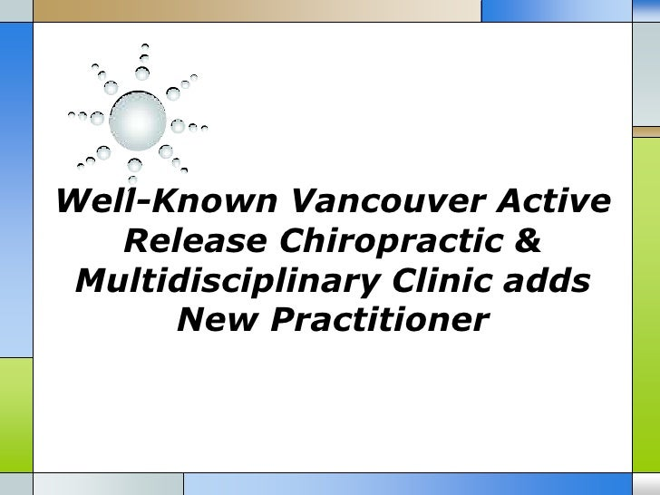 Well known vancouver active release chiropractic multidisciplinary clinic adds new practitioner