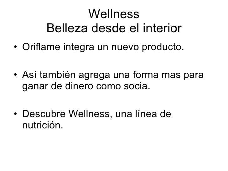 Wellness Belleza desde el interior <ul><li>Oriflame integra un nuevo producto. </li></ul><ul><li>Así también agrega una fo...