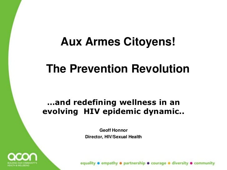 Aux Armes Citoyens!The Prevention Revolution …and redefining wellness in anevolving HIV epidemic dynamic..                ...