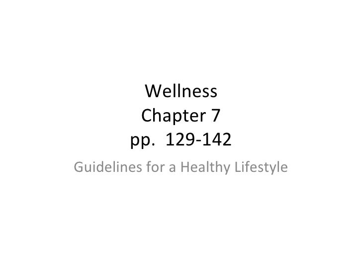 Wellness Chapter 7 pp.  129-142 Guidelines for a Healthy Lifestyle
