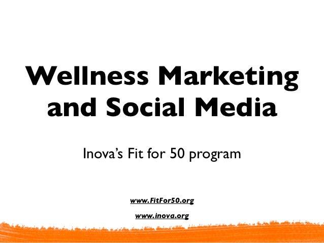 Wellness Marketing and Social Media   Inova's Fit for 50 program          www.FitFor50.org           www.inova.org