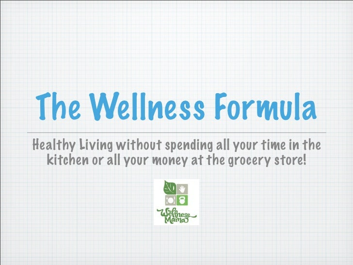 The Wellness FormulaHealthy Living without spending all your time in the  kitchen or all your money at the grocery store!