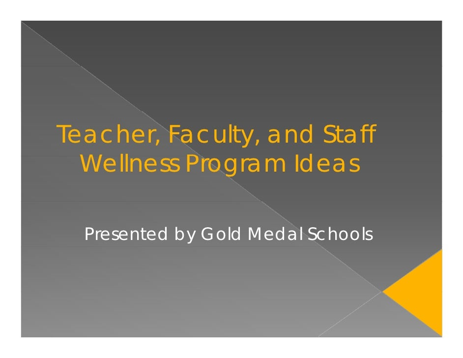 Teacher, Faculty, and Staff   Wellness P   W ll     Program Id                     Ideas    Presented by Gold Medal Schools