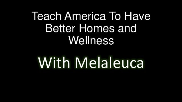 Teach America To Have Better Homes and Wellness With Melaleuca