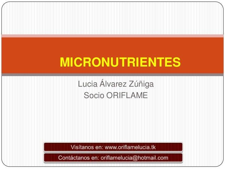 MICRONUTRIENTES  Lucia Álvarez Zúñiga   Socio ORIFLAME