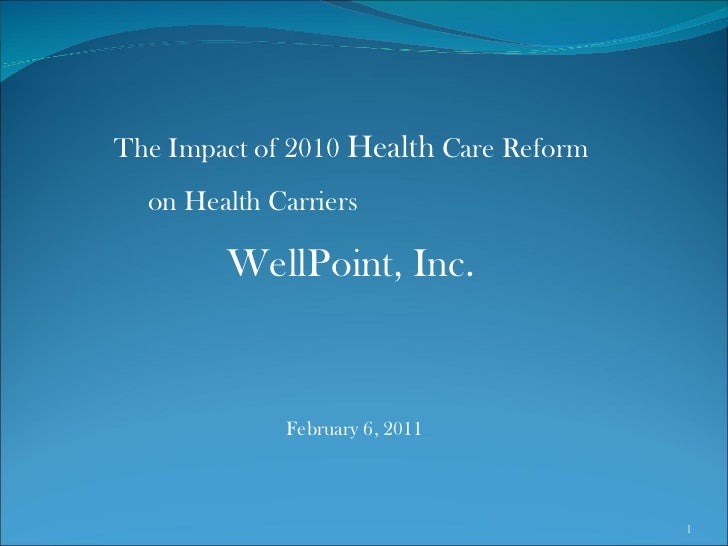 The Impact of 2010  Health  Care Reform  on Health Carriers  WellPoint, Inc.   February 6, 2011