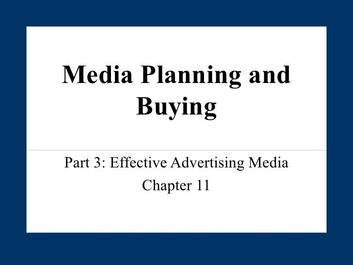 Media Planning and Buying Part 3: Effective Advertising Media Chapter 11