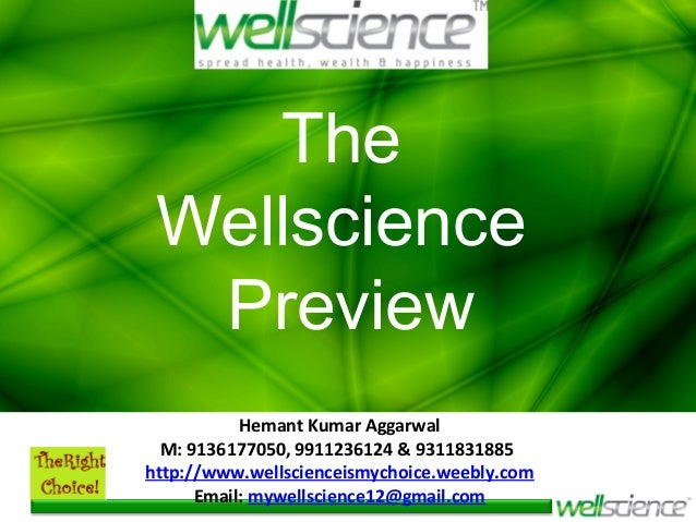 The Wellscience Preview Hemant Kumar Aggarwal M: 9136177050, 9911236124 & 9311831885 http://www.wellscienceismychoice.weeb...