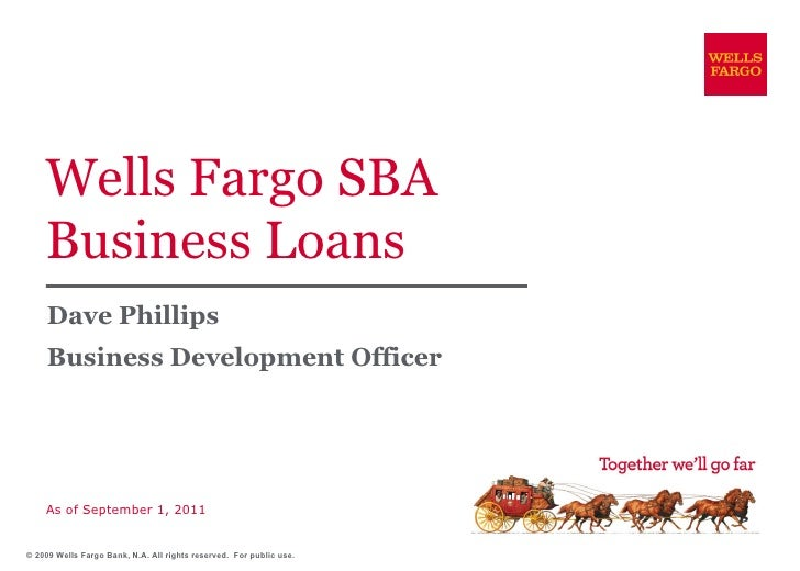 Wells Fargo SBA Business Loans Dave Phillips Business Development Officer As of September 1, 2011 © 2009 Wells Fargo Bank,...
