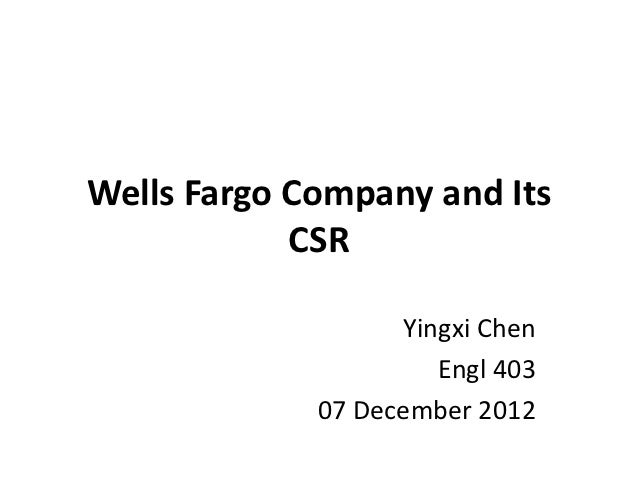 Wells Fargo Company and Its            CSR                   Yingxi Chen                      Engl 403             07 Dece...