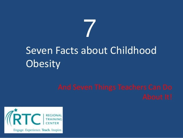 Seven Facts about Childhood Obesity And Seven Things Teachers Can Do About It! 7