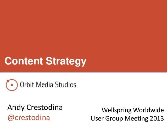 Content Strategy Andy Crestodina @crestodina Wellspring Worldwide User Group Meeting 2013