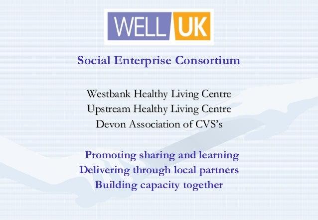 Social Enterprise Consortium Westbank Healthy Living CentreWestbank Healthy Living Centre Upstream Healthy Living CentreUp...