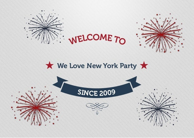 WELCOME TO SINCE 2009 We Love New York Party