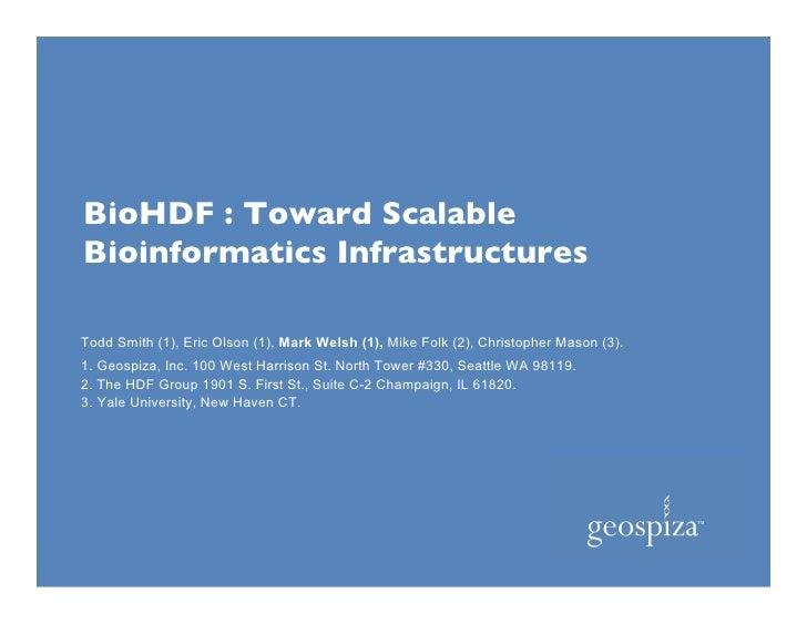 BioHDF : Toward Scalable           Bioinformatics Infrastructures           Todd Smith (1), Eric Olson (1), Mark Welsh (1)...