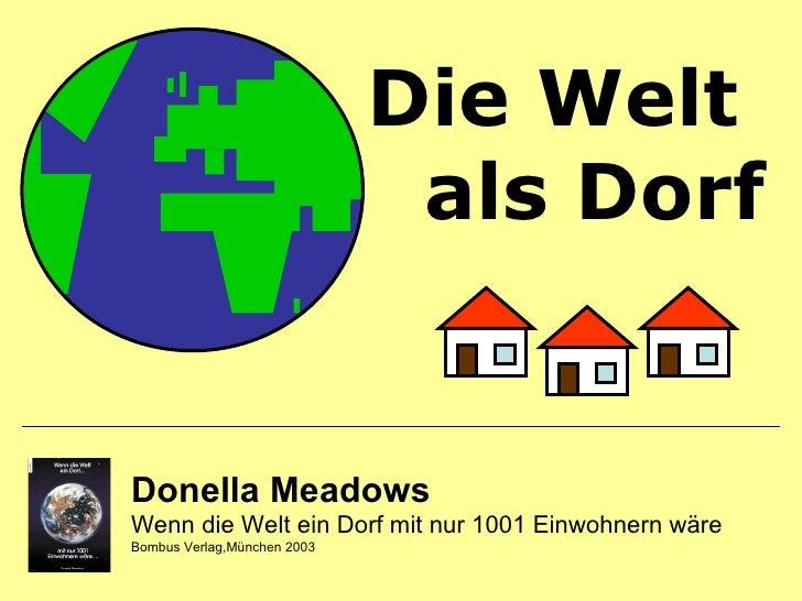 Donella Meadows Wenn die Welt ein Dorf mit nur 1001 Einwohnern wäre Bombus Verlag,München 2003 Die Welt  als Dorf