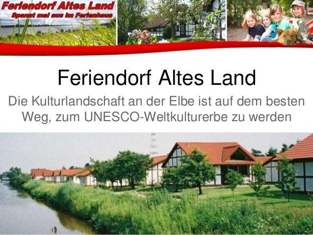 Feriendorf Altes Land Die Kulturlandschaft an der Elbe ist auf dem besten Weg, zum UNESCO-Weltkulturerbe zu werden