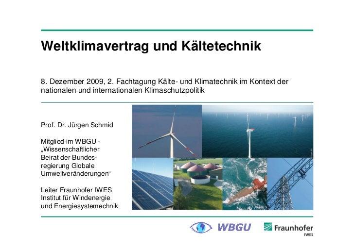 Weltklimavertrag und Kältetechnik8. Dezember 2009, 2. Fachtagung Kälte- und Klimatechnik im Kontext dernationalen und inte...