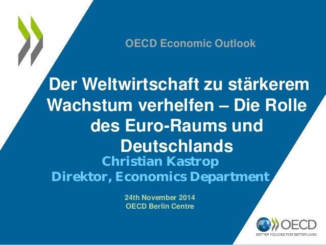 Der Weltwirtschaft zu stärkerem Wachstum verhelfen – Die Rolle des Euro-Raums und Deutschlands  Christian Kastrop  Direkto...