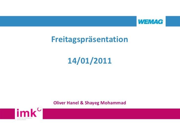 Freitagspräsentation     14/01/2011Oliver Hanel & Shayeg Mohammad