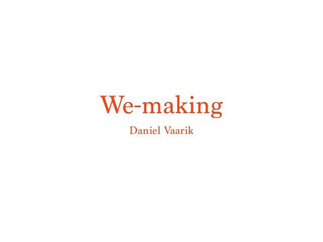 We-making Daniel Vaarik
