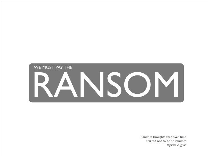 RANSOM WE MUST PAY THE                       Random thoughts that over time                      started not to be so rand...