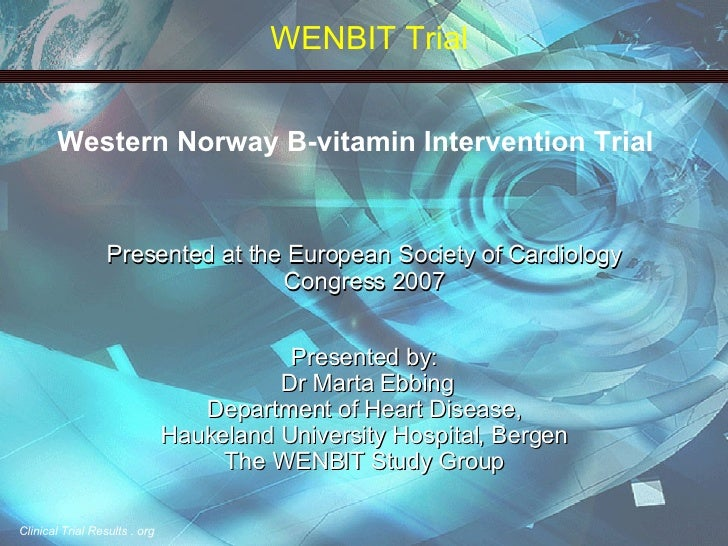 Western Norway B-vitamin Intervention Trial Presented at the European Society of Cardiology Congress 2007 Presented by: Dr...