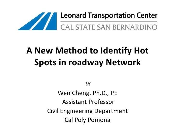 A New Method to Identify Hot Spots in roadway Network<br />BY<br />Wen Cheng, Ph.D., PE<br /> Assistant Professor<br />Civ...