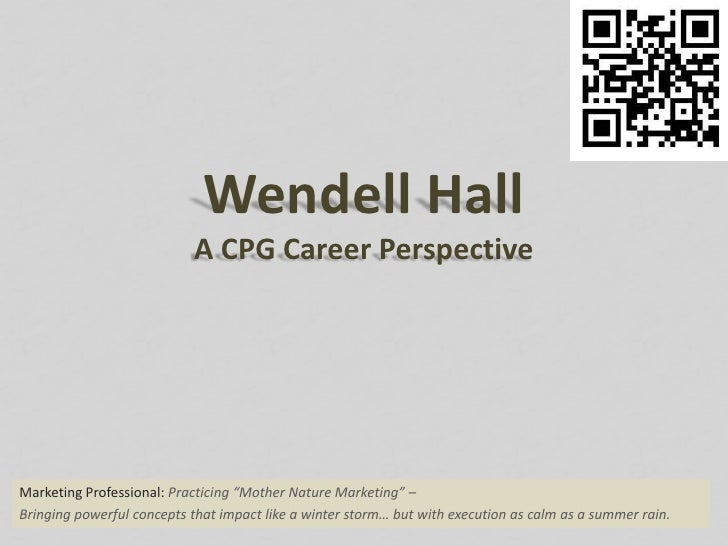 "Wendell HallA CPG Career Perspective<br />Marketing Professional:Practicing ""Mother Nature Marketing"" – <br />Bringing pow..."