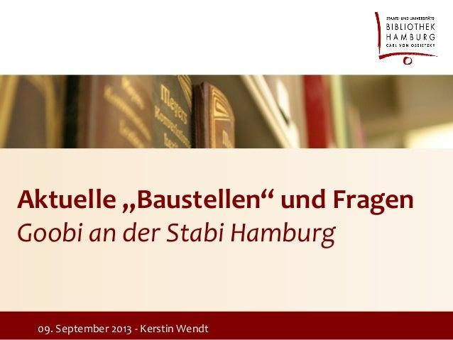 """Aktuelle """"Baustellen"""" und Fragen Goobi an der Stabi Hamburg 09. September 2013 - Kerstin Wendt"""