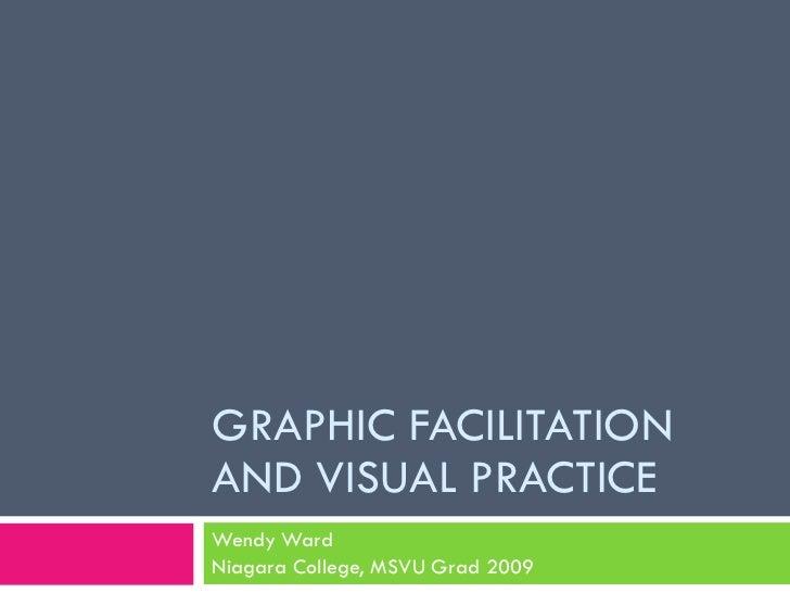 GRAPHIC FACILITATION AND VISUAL PRACTICE Wendy Ward Niagara College, MSVU Grad 2009