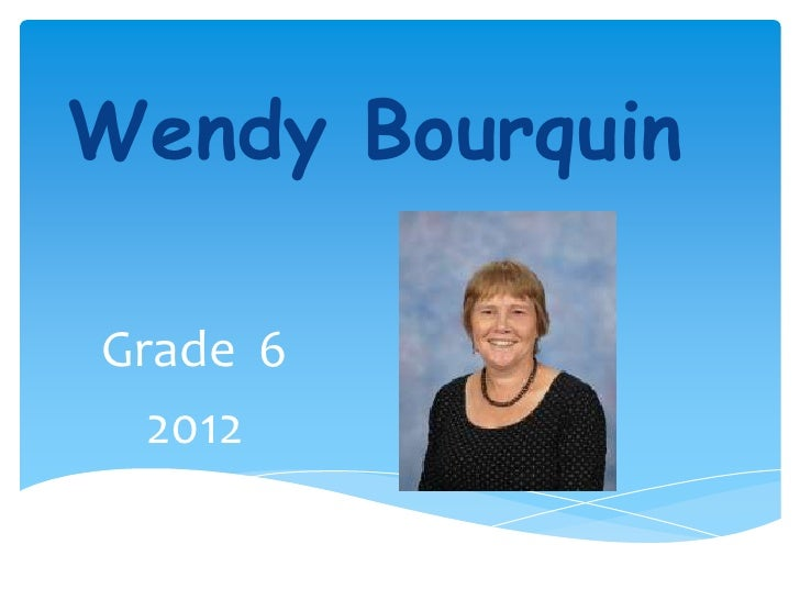 Wendy BourquinGrade 6  2012