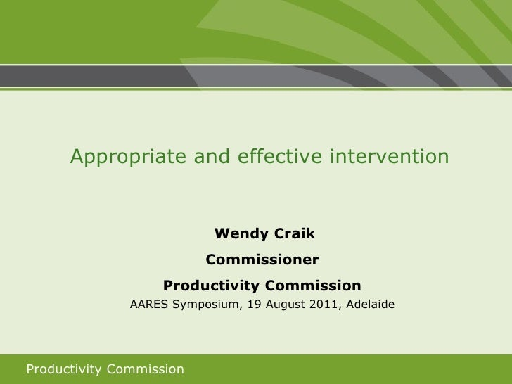Wendy Craik Commissioner Productivity Commission AARES Symposium, 19 August 2011, Adelaide Appropriate and effective inter...