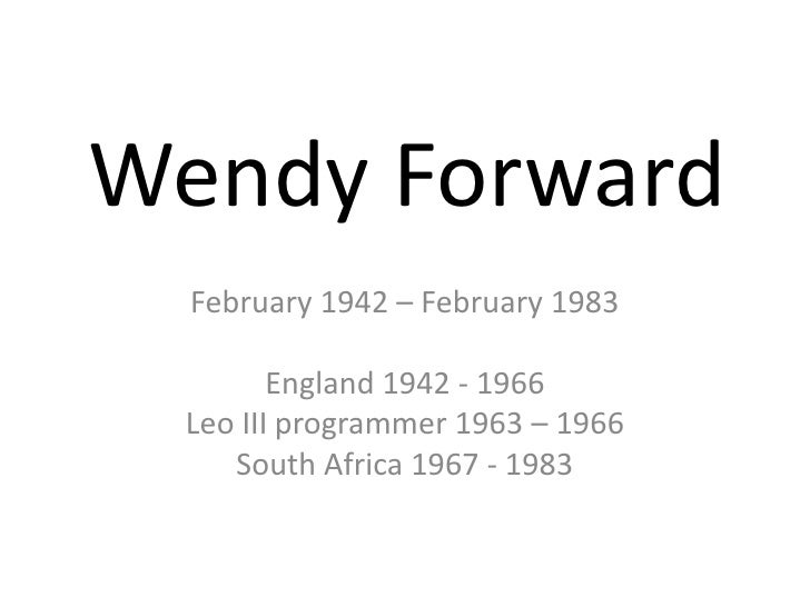 Wendy Forward<br />February 1942 – February 1983<br />England 1942 - 1966<br />Leo III programmer 1963 – 1966<br />South A...