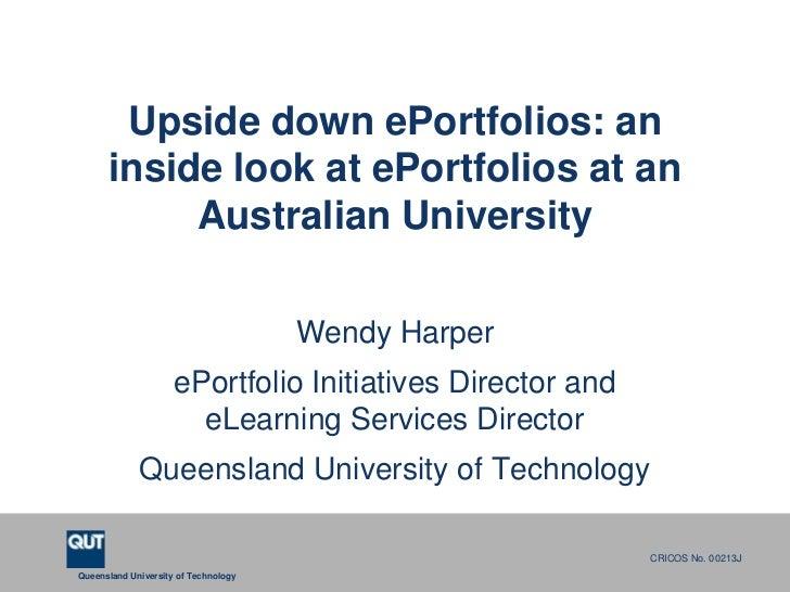 Upside down ePortfolios: an inside look at ePortfolios at an Australian University<br />Wendy Harper<br />ePortfolio Initi...