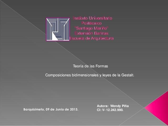 Teoría de las FormasComposiciones bidimensionales y leyes de la Gestalt.Autora: Wendy PiñaCI: V- 12.242.990.Barquisimeto, ...