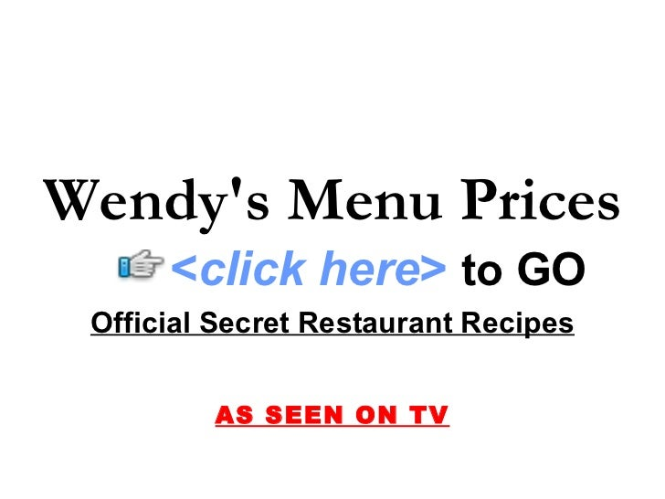 Wendy's Menu Prices       <click here> to GO  Official Secret Restaurant Recipes            AS SEEN ON TV