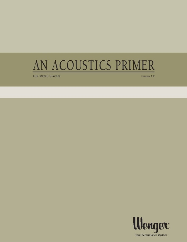 INTRODUCTION  AN ACOUSTICS PRIMER FOR MUSIC SPACES  VERSION  1.2