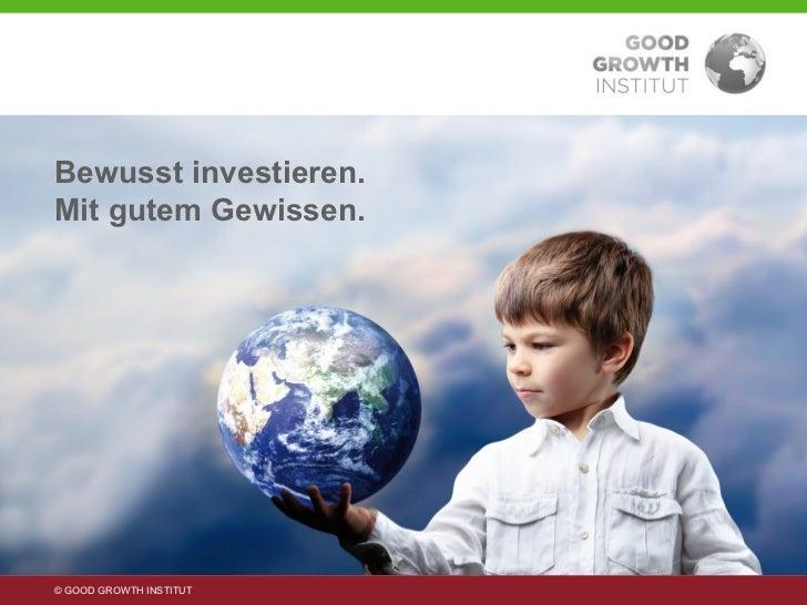 Bewusst investieren.     Mit gutem Gewissen.     © GOOD GROWTH INSTITUT© GOOD GROWTH INSTITUT