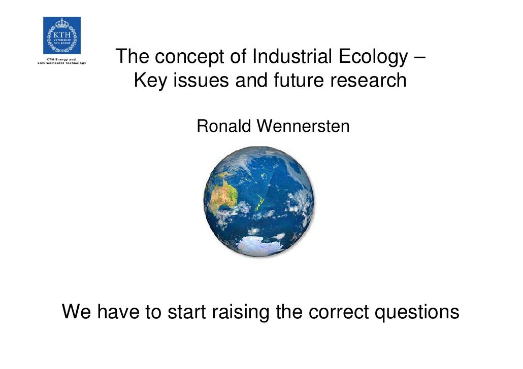 The concept of Industrial Ecology –         Key issues and future research                 Ronald Wennersten     We have t...
