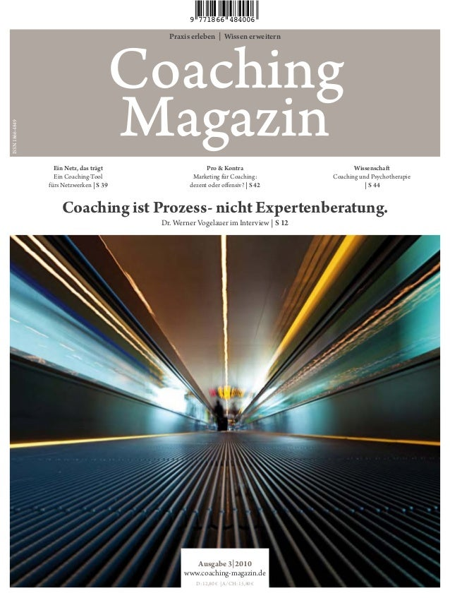 Praxis erleben | Wissen erweitern Coaching Magazin Coaching ist Prozess- nicht Expertenberatung. Dr. Werner Vogelauer im I...