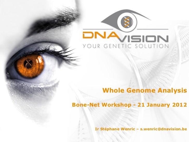 Whole Genome AnalysisBone-Net Workshop - 21 January 2012       Ir Stéphane Wenric – s.wenric@dnavision.be