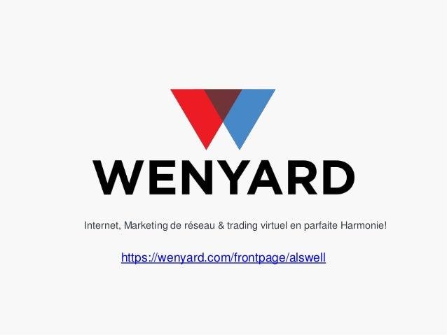Internet, Marketing de réseau & trading virtuel en parfaite Harmonie! https://wenyard.com/frontpage/alswell