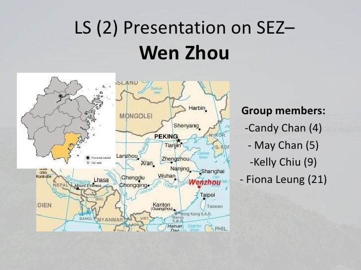 LS (2) Presentation on SEZ–       Wen Zhou                    Group members:                     -Candy Chan (4)          ...